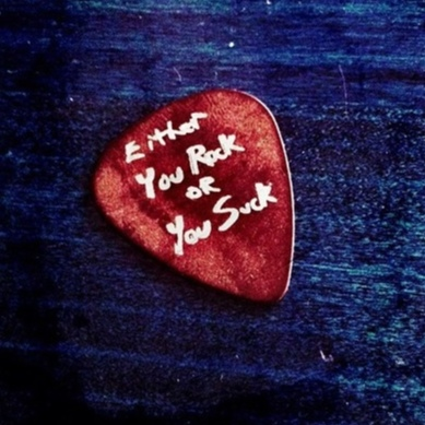 Either you rock or you suck