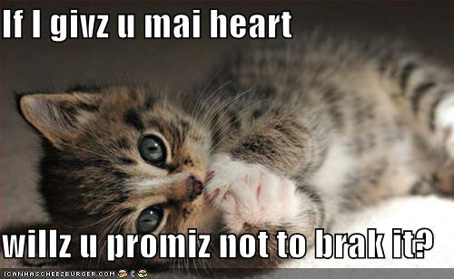 If I give you my heart, will you promise not to break it?